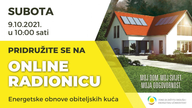 Fond za zaštitu okoliša i energetsku učinkovitost organizira virtualnu radionicu vezano uz Javni poziv za dodjelu bespovratnih sredstava za energetsku obnovu obiteljskih kuća i zgrada